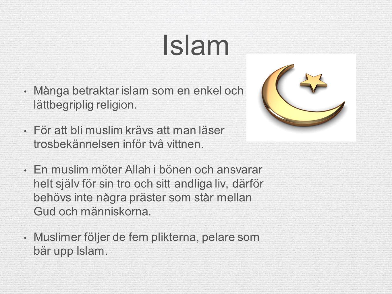 Islam Många betraktar islam som en enkel och lättbegriplig religion. För att bli muslim krävs att man läser trosbekännelsen inför två vittnen. En musl