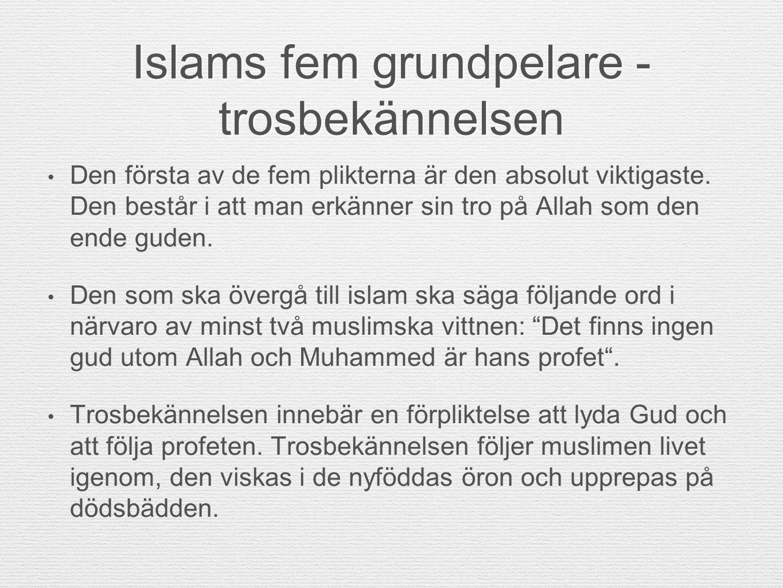 Islams fem grundpelare - trosbekännelsen Den första av de fem plikterna är den absolut viktigaste. Den består i att man erkänner sin tro på Allah som