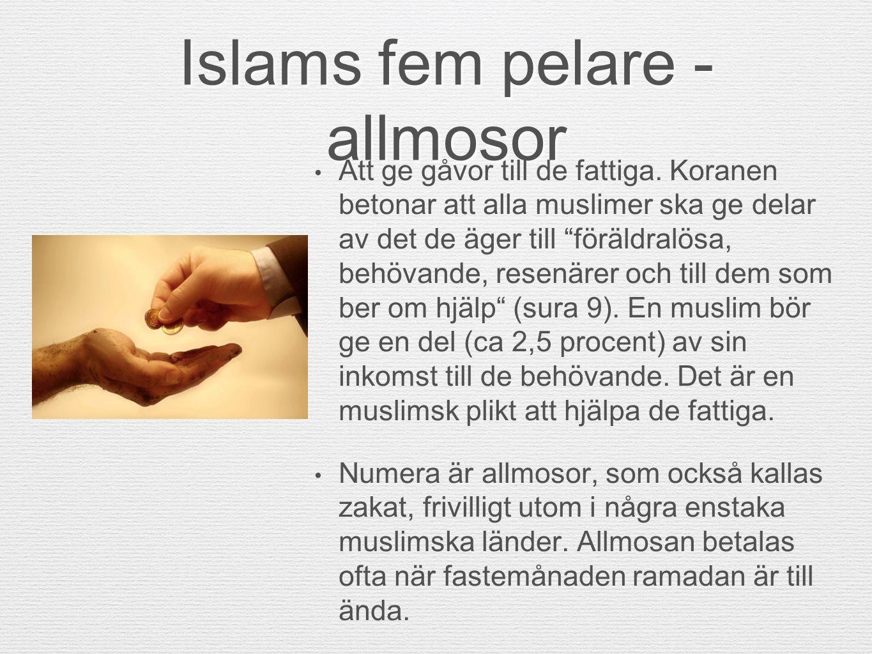 """Islams fem pelare - allmosor Att ge gåvor till de fattiga. Koranen betonar att alla muslimer ska ge delar av det de äger till """"föräldralösa, behövande"""