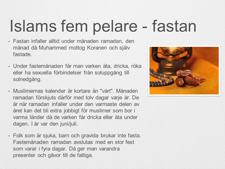 Islams fem pelare - fastan Fastan infaller alltid under månaden ramadan, den månad då Muhammed mottog Koranen och själv fastade. Under fastemånaden få