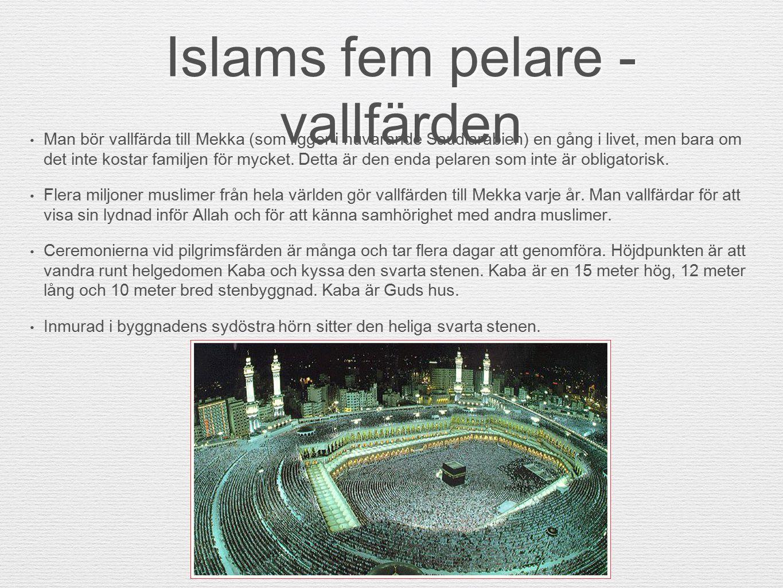 Islams fem pelare - vallfärden Man bör vallfärda till Mekka (som ligger i nuvarande Saudiarabien) en gång i livet, men bara om det inte kostar familje