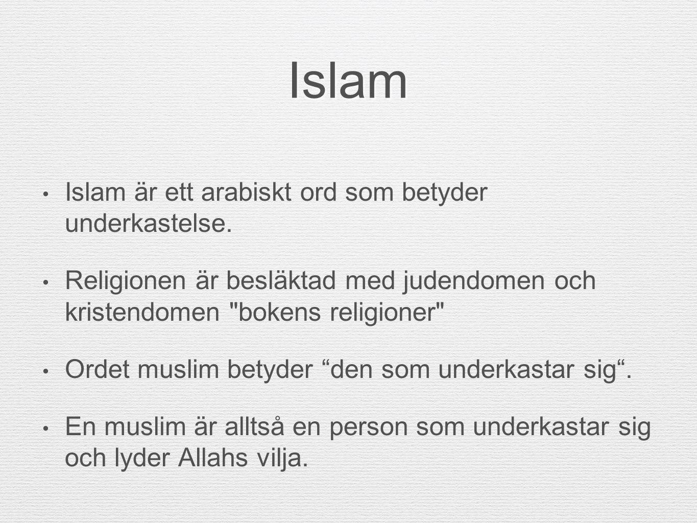 Islam Islam är ett arabiskt ord som betyder underkastelse. Religionen är besläktad med judendomen och kristendomen