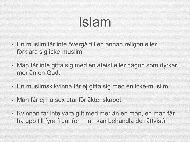 Islam En muslim får inte övergå till en annan religon eller förklara sig icke-muslim. Man får inte gifta sig med en ateist eller någon som dyrkar mer