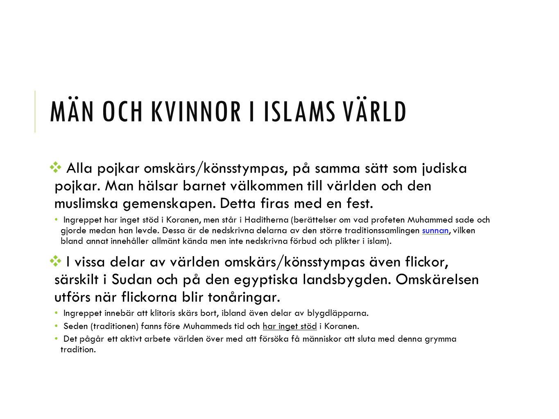 MÄN OCH KVINNOR I ISLAMS VÄRLD ❖ Alla pojkar omskärs/könsstympas, på samma sätt som judiska pojkar. Man hälsar barnet välkommen till världen och den m