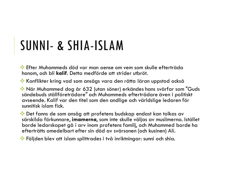 SUNNI- & SHIA-ISLAM ❖ Efter Muhammeds död var man oense om vem som skulle efterträda honom, och bli kalif. Detta medförde att strider utbröt. ❖ Konfli