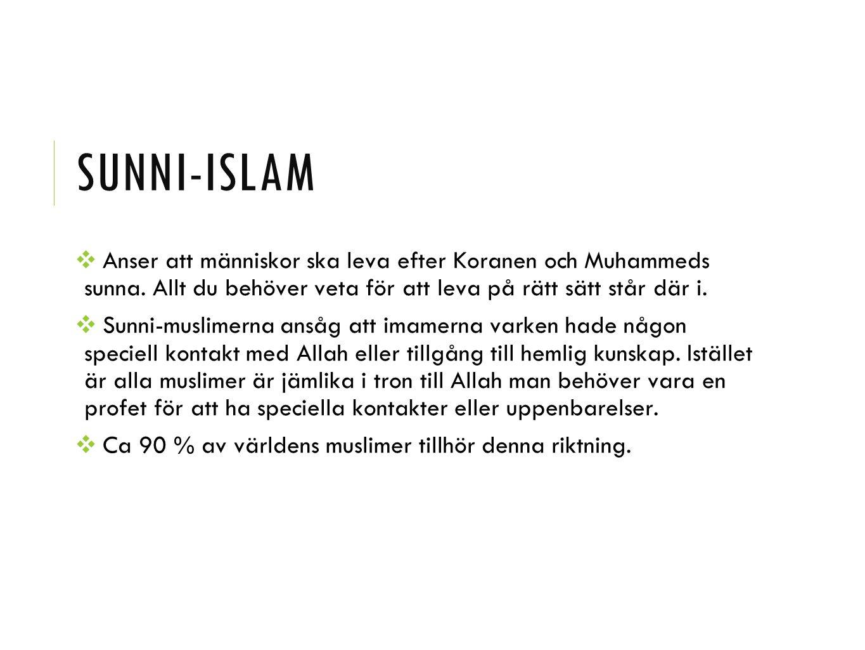SUNNI-ISLAM ❖ Anser att människor ska leva efter Koranen och Muhammeds sunna. Allt du behöver veta för att leva på rätt sätt står där i. ❖ Sunni-musli