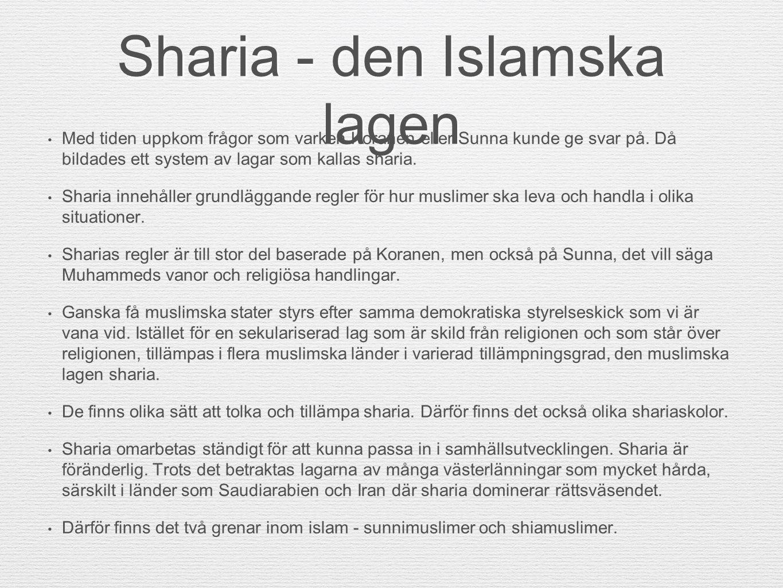 Sharia - den Islamska lagen Med tiden uppkom frågor som varken Koranen eller Sunna kunde ge svar på. Då bildades ett system av lagar som kallas sharia