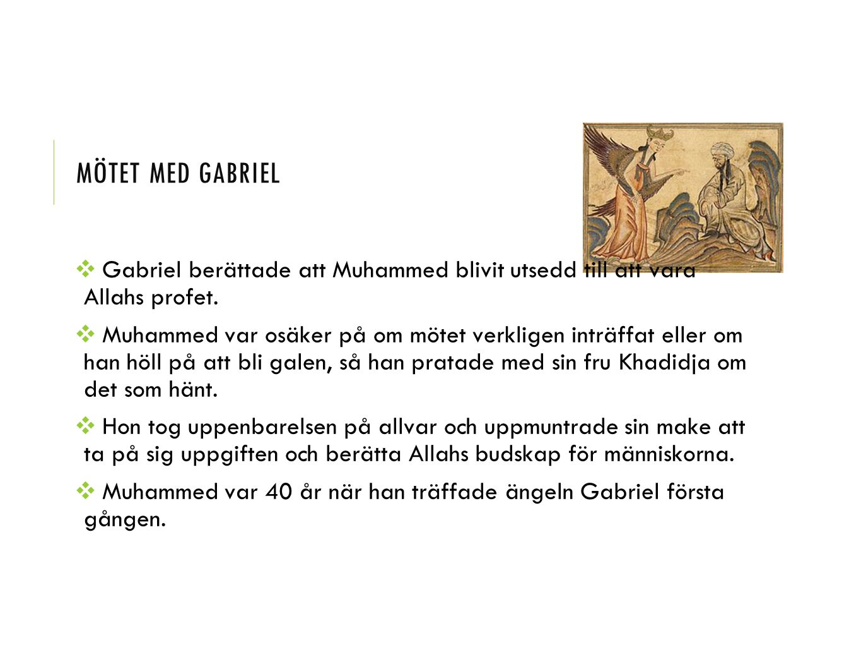 ❖ Gabriel berättade att Muhammed blivit utsedd till att vara Allahs profet. ❖ Muhammed var osäker på om mötet verkligen inträffat eller om han höll på