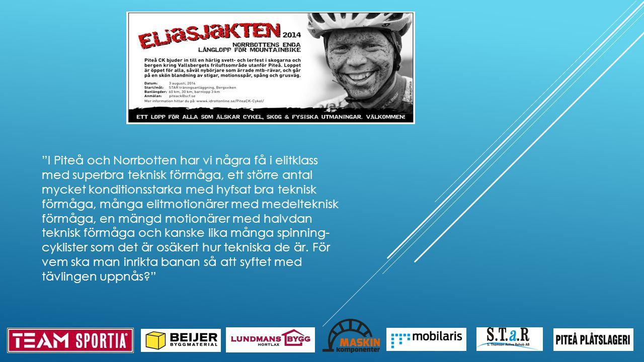 I Piteå och Norrbotten har vi några få i elitklass med superbra teknisk förmåga, ett större antal mycket konditionsstarka med hyfsat bra teknisk förmåga, många elitmotionärer med medelteknisk förmåga, en mängd motionärer med halvdan teknisk förmåga och kanske lika många spinning- cyklister som det är osäkert hur tekniska de är.