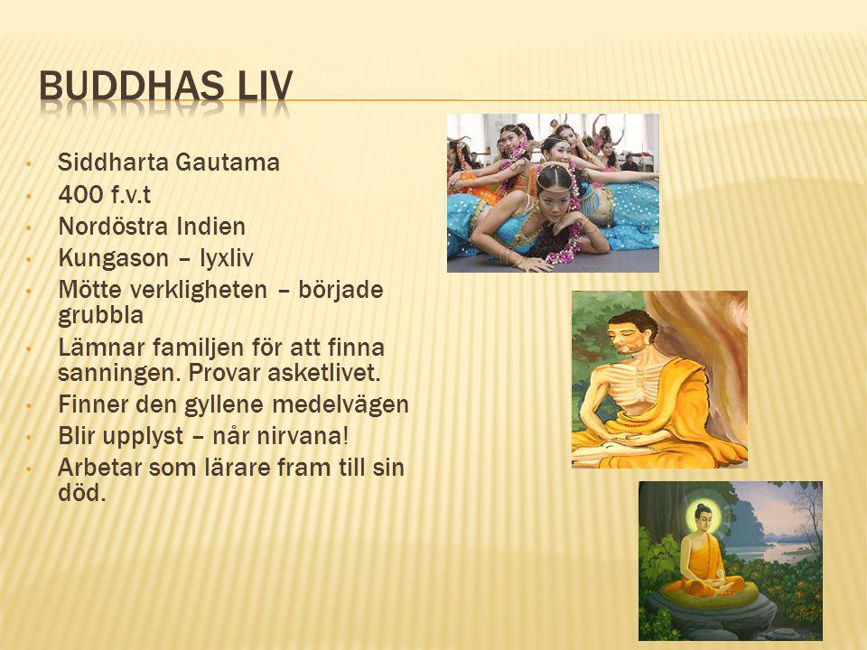 Siddharta Gautama 400 f.v.t Nordöstra Indien Kungason – lyxliv Mötte verkligheten – började grubbla Lämnar familjen för att finna sanningen. Provar as
