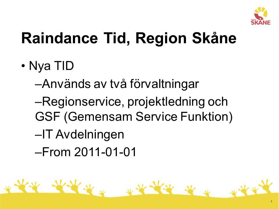 2 Raindance Tid, Region Skåne Nya TID –Används av två förvaltningar –Regionservice, projektledning och GSF (Gemensam Service Funktion) –IT Avdelningen