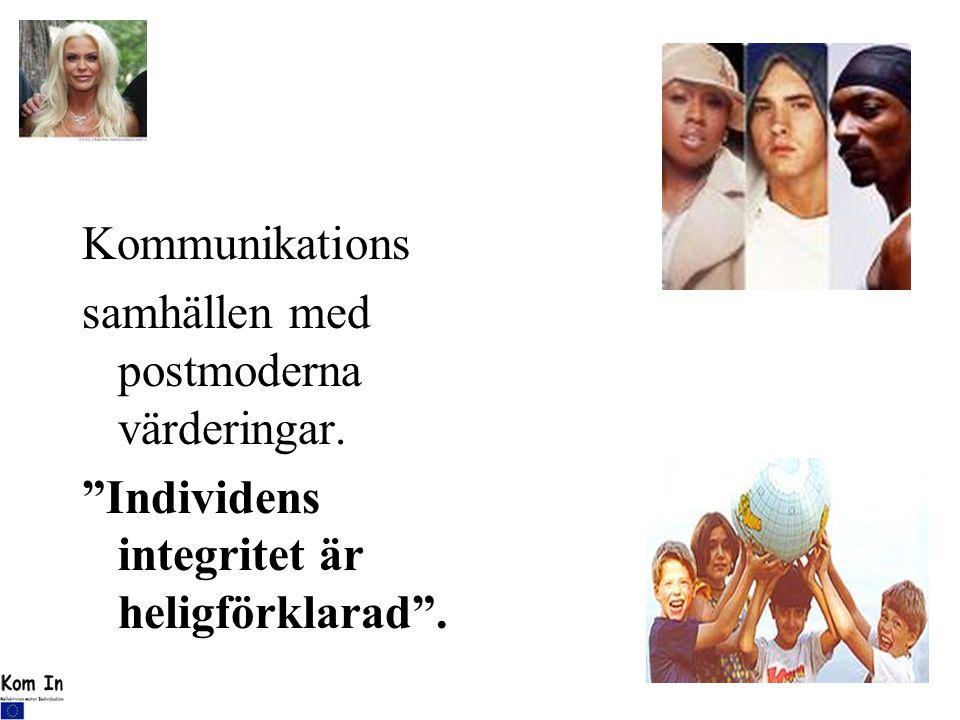 """Kommunikations samhällen med postmoderna värderingar. """"Individens integritet är heligförklarad""""."""