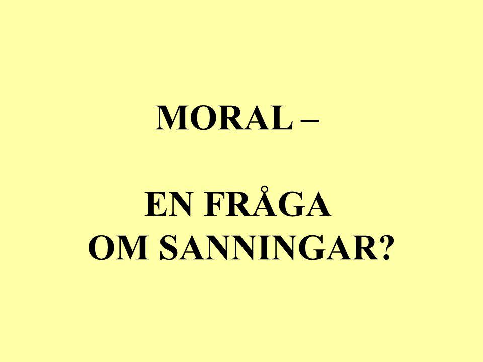 MORAL – EN FRÅGA OM SANNINGAR?