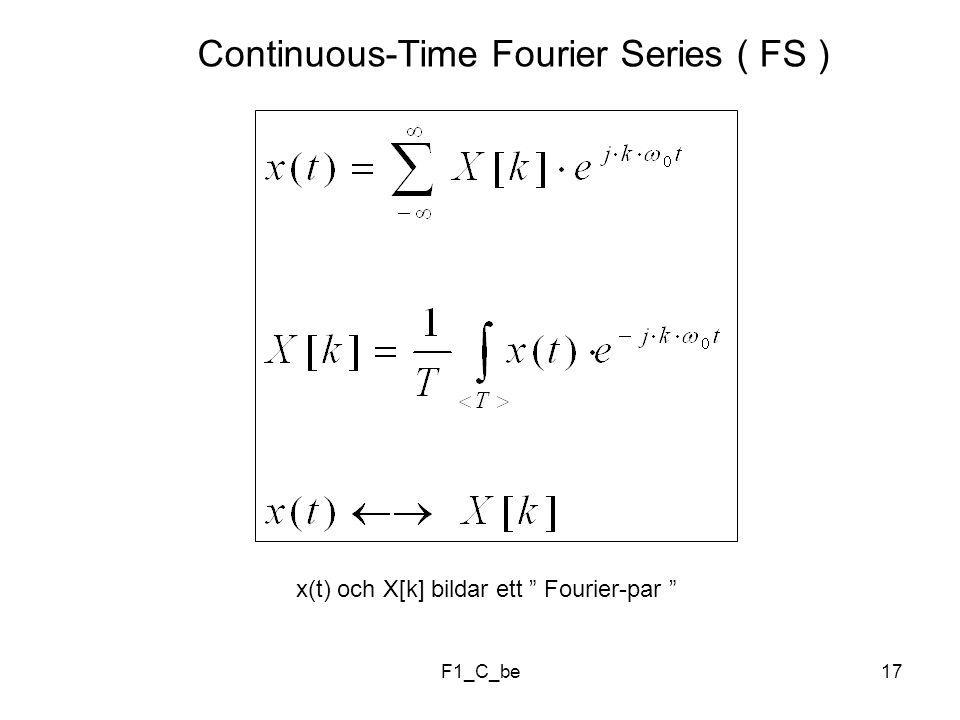 F1_C_be17 Continuous-Time Fourier Series ( FS ) x(t) och X[k] bildar ett Fourier-par