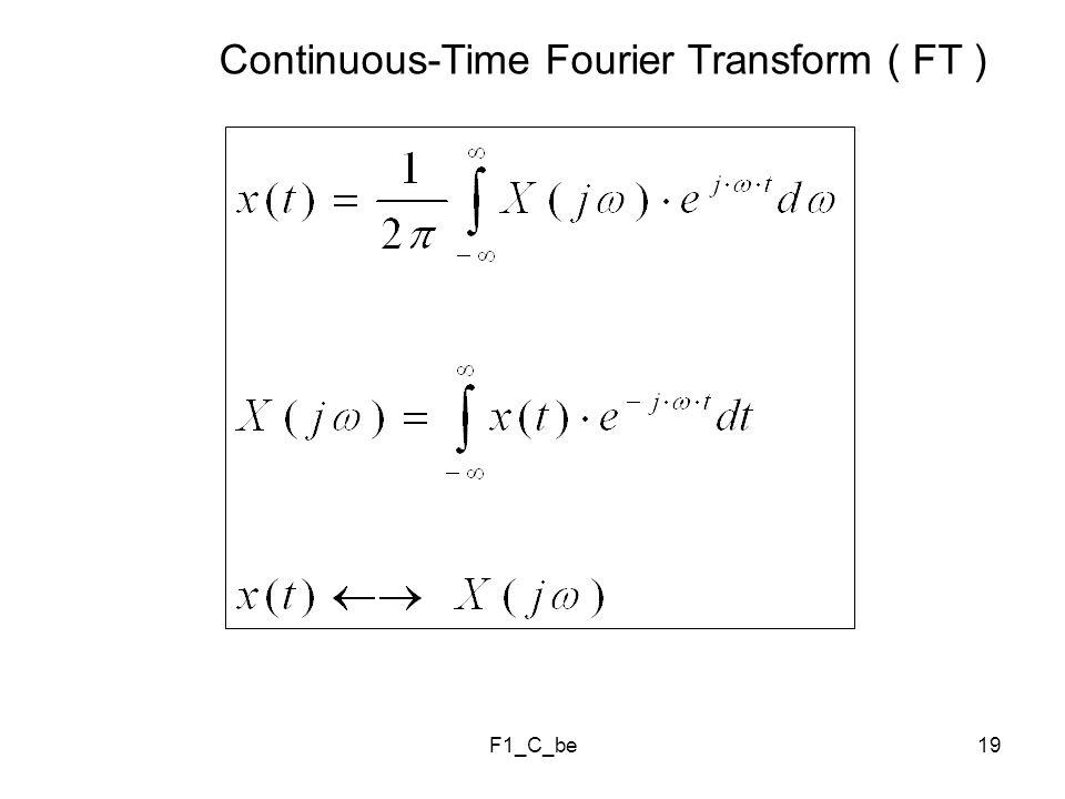 F1_C_be19 Continuous-Time Fourier Transform ( FT )