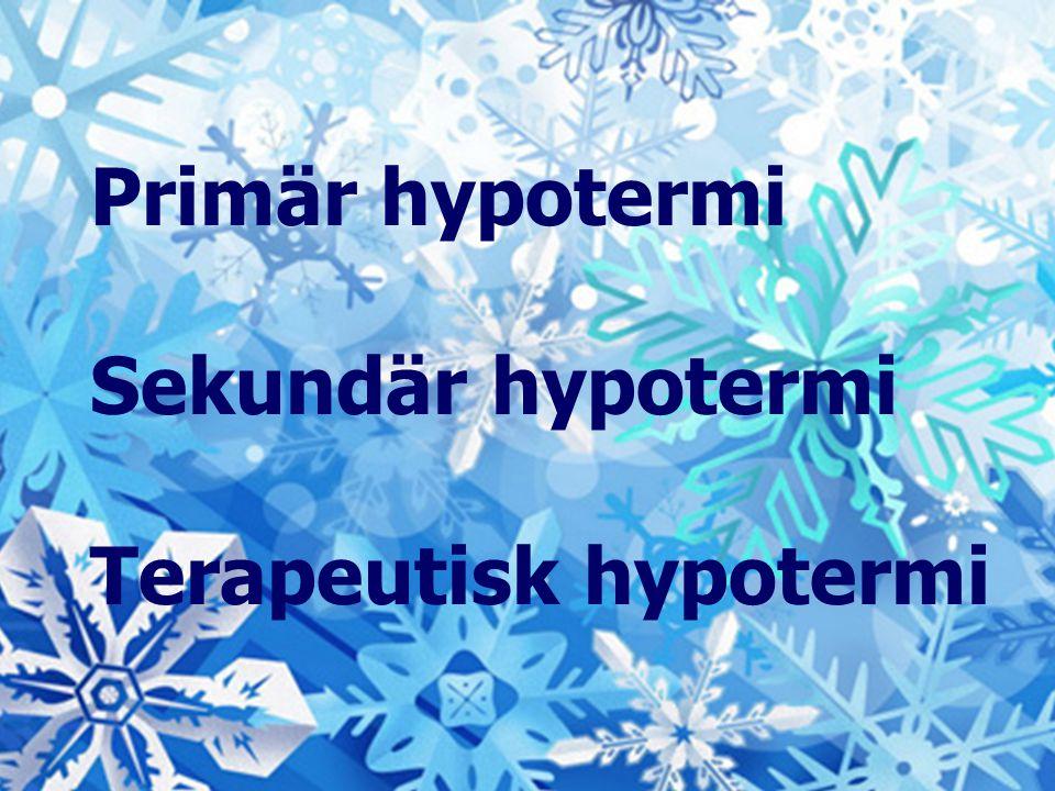 Primär hypotermi Sekundär hypotermi Terapeutisk hypotermi