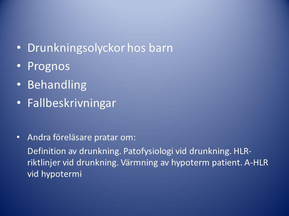 Drunkningsolyckor hos barn Prognos Behandling Fallbeskrivningar Andra föreläsare pratar om: Definition av drunkning. Patofysiologi vid drunkning. HLR-