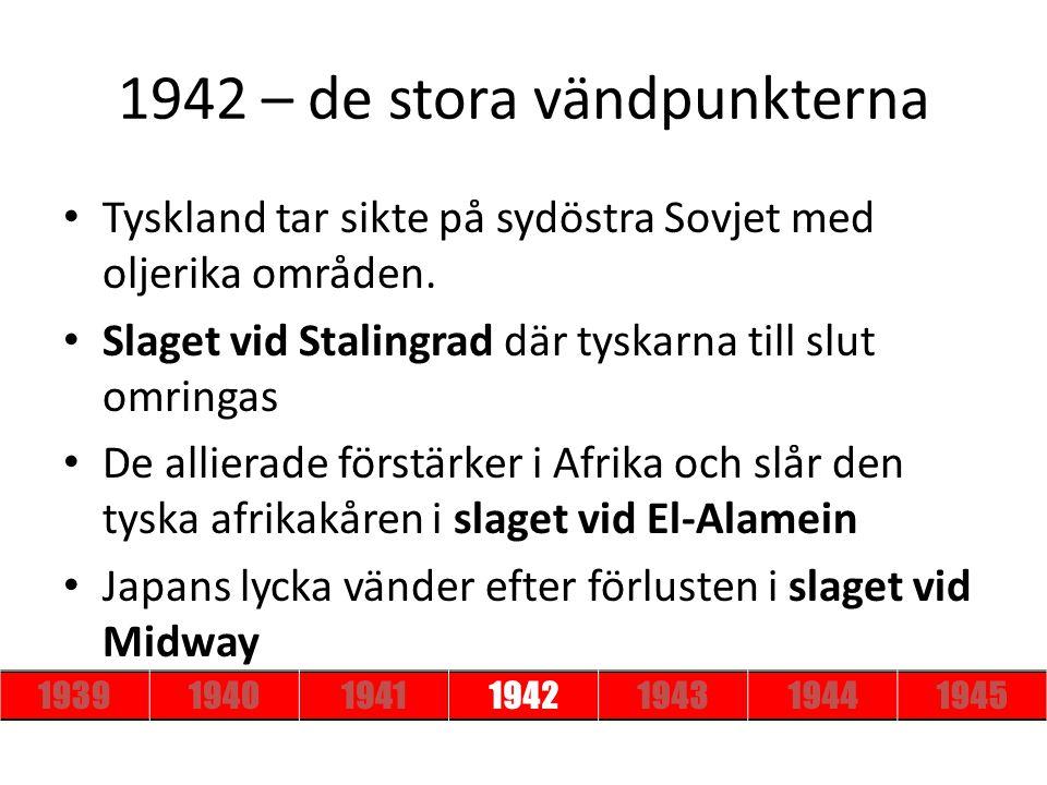 1942 – de stora vändpunkterna Tyskland tar sikte på sydöstra Sovjet med oljerika områden. Slaget vid Stalingrad där tyskarna till slut omringas De all