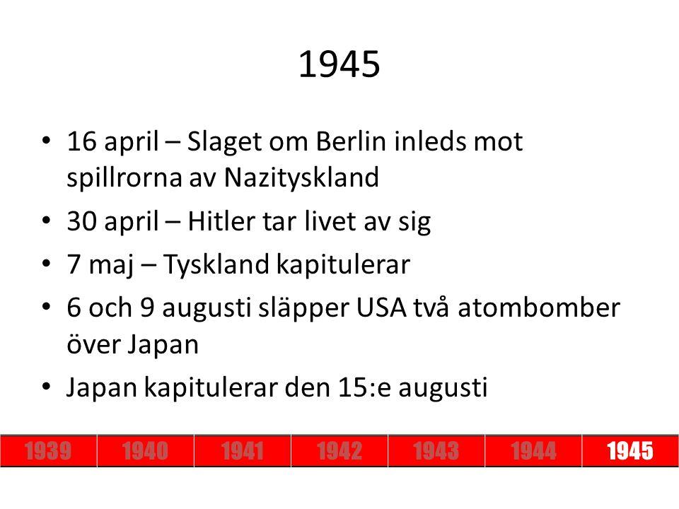 16 april – Slaget om Berlin inleds mot spillrorna av Nazityskland 30 april – Hitler tar livet av sig 7 maj – Tyskland kapitulerar 6 och 9 augusti släp