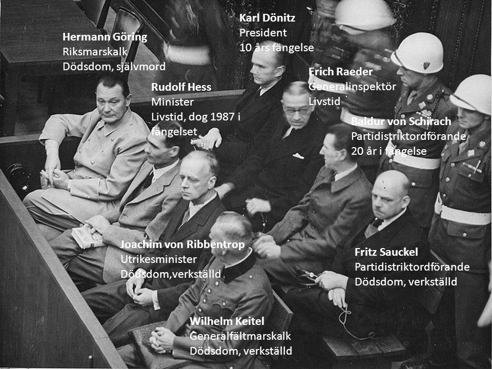 Hermann Göring Riksmarskalk Dödsdom, självmord Rudolf Hess Minister Livstid, dog 1987 i fängelset Joachim von Ribbentrop Utrikesminister Dödsdom,verks