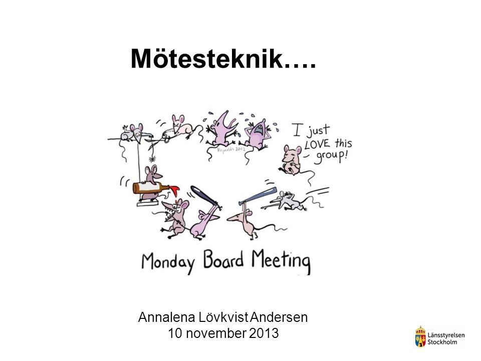 Mötesteknik…. Annalena Lövkvist Andersen 10 november 2013