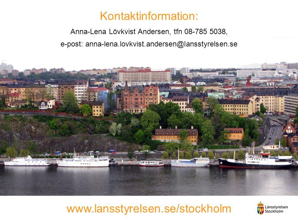 Kontaktinformation: Anna-Lena Lövkvist Andersen, tfn 08-785 5038, e-post: anna-lena.lovkvist.andersen@lansstyrelsen.se www.lansstyrelsen.se/stockholm