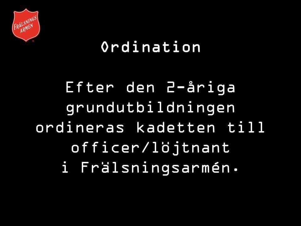 Ordination Efter den 2-åriga grundutbildningen ordineras kadetten till officer/löjtnant i Frälsningsarmén.