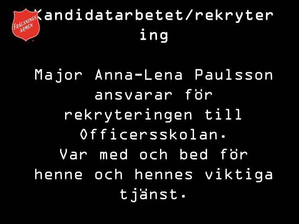 Kandidatarbetet/rekryter ing Major Anna-Lena Paulsson ansvarar för rekryteringen till Officersskolan. Var med och bed för henne och hennes viktiga tjä