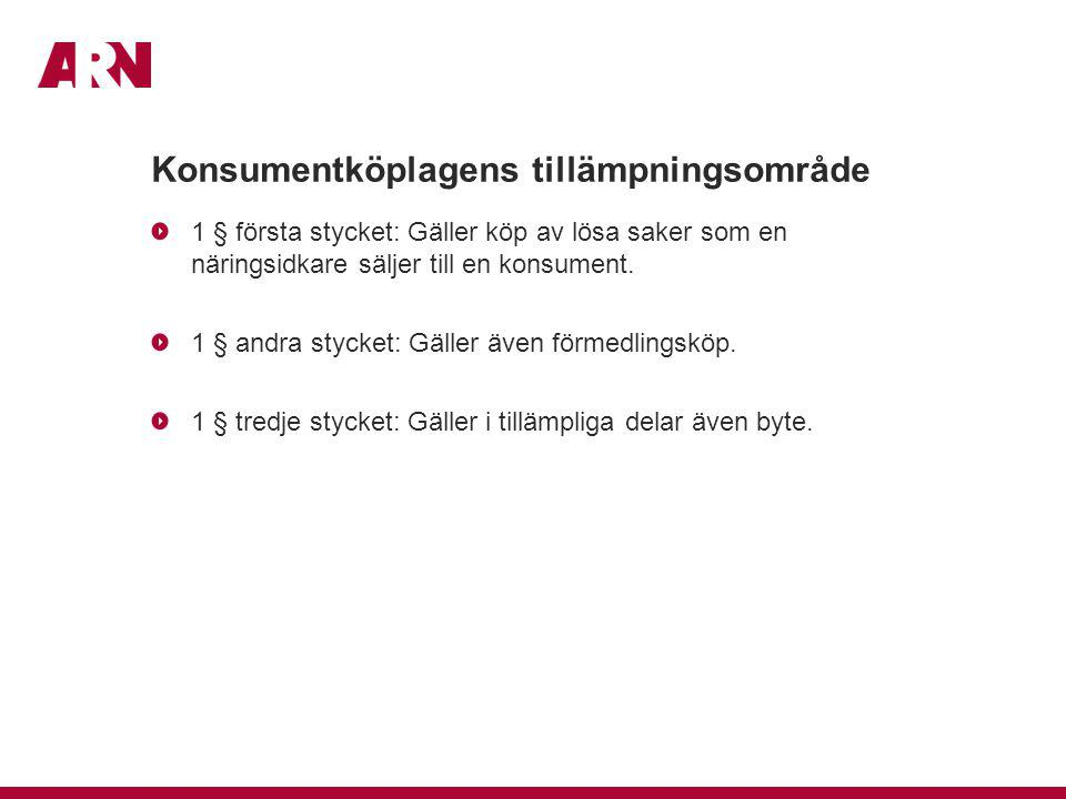 Konsumentköplagens tillämpningsområde 1 § första stycket: Gäller köp av lösa saker som en näringsidkare säljer till en konsument. 1 § andra stycket: G