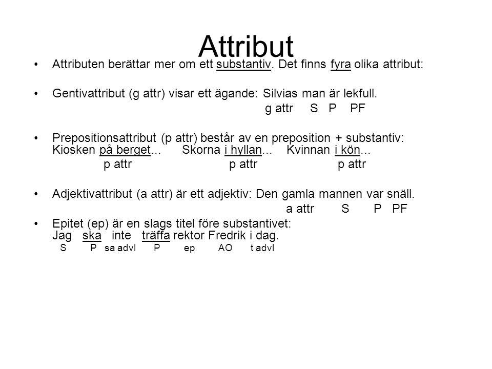 Attribut Attributen berättar mer om ett substantiv. Det finns fyra olika attribut: Gentivattribut (g attr) visar ett ägande: Silvias man är lekfull. g