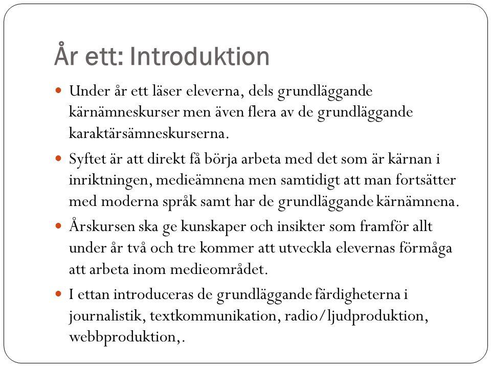År ett: Introduktion Under år ett läser eleverna, dels grundläggande kärnämneskurser men även flera av de grundläggande karaktärsämneskurserna. Syftet