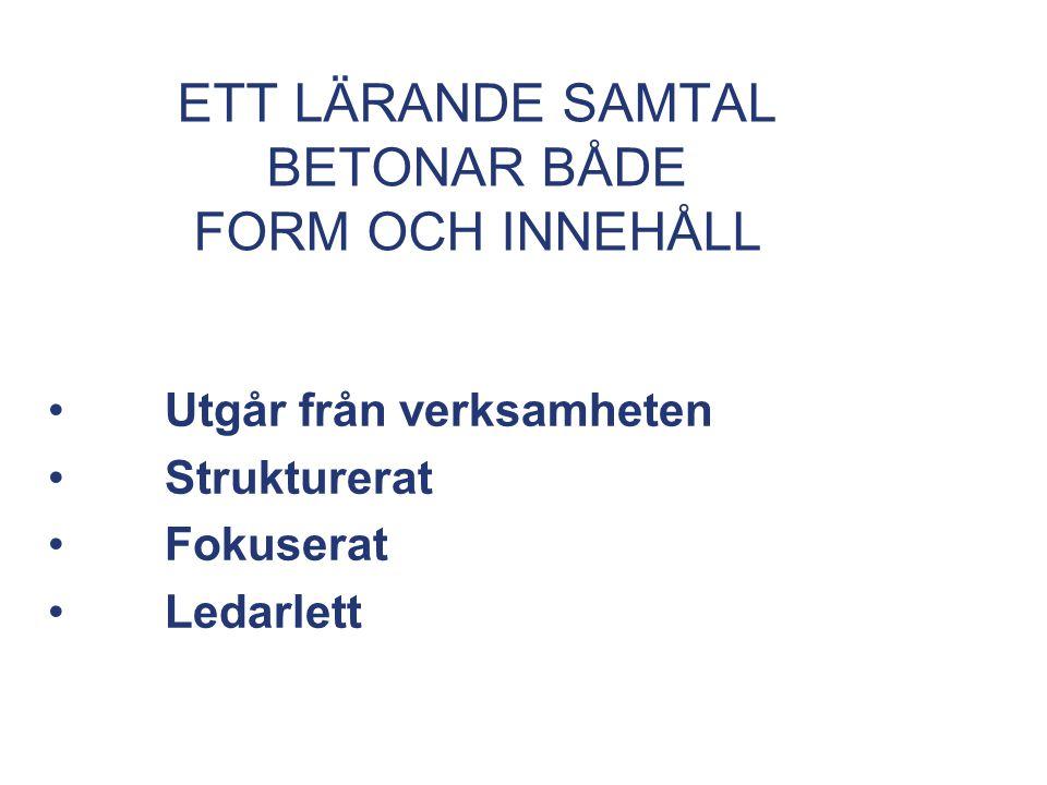 ETT LÄRANDE SAMTAL BETONAR BÅDE FORM OCH INNEHÅLL Utgår från verksamheten Strukturerat Fokuserat Ledarlett