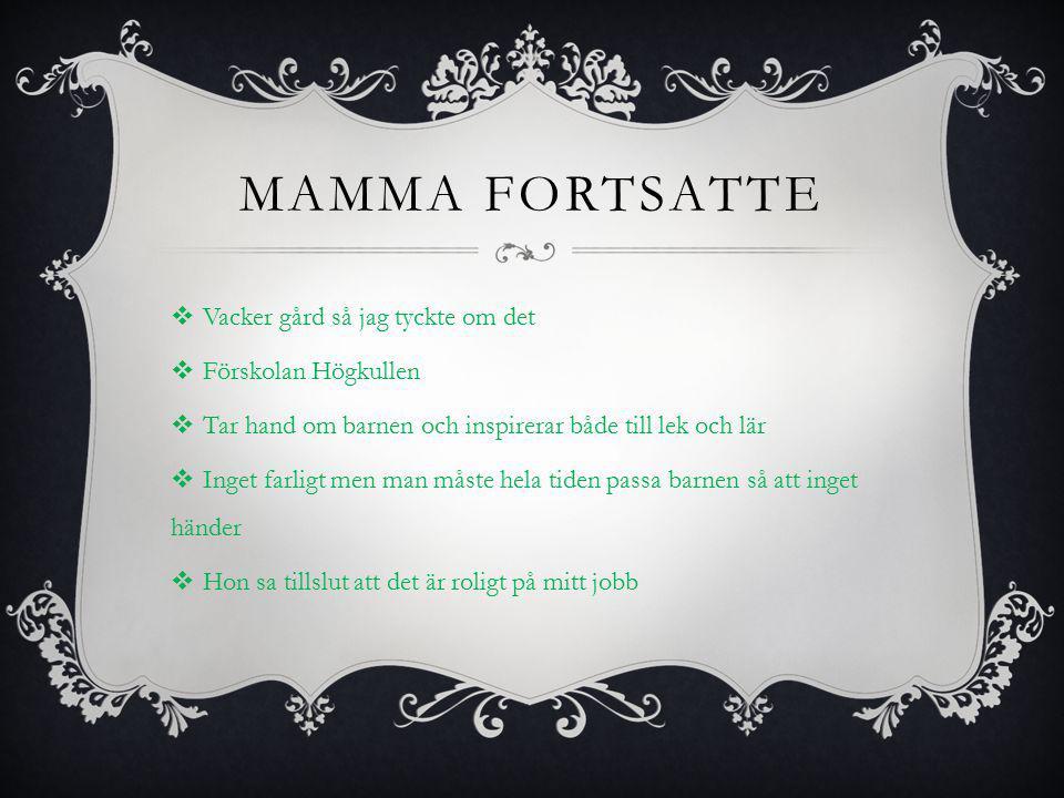 MAMMA FORTSATTE  Vacker gård så jag tyckte om det  Förskolan Högkullen  Tar hand om barnen och inspirerar både till lek och lär  Inget farligt men