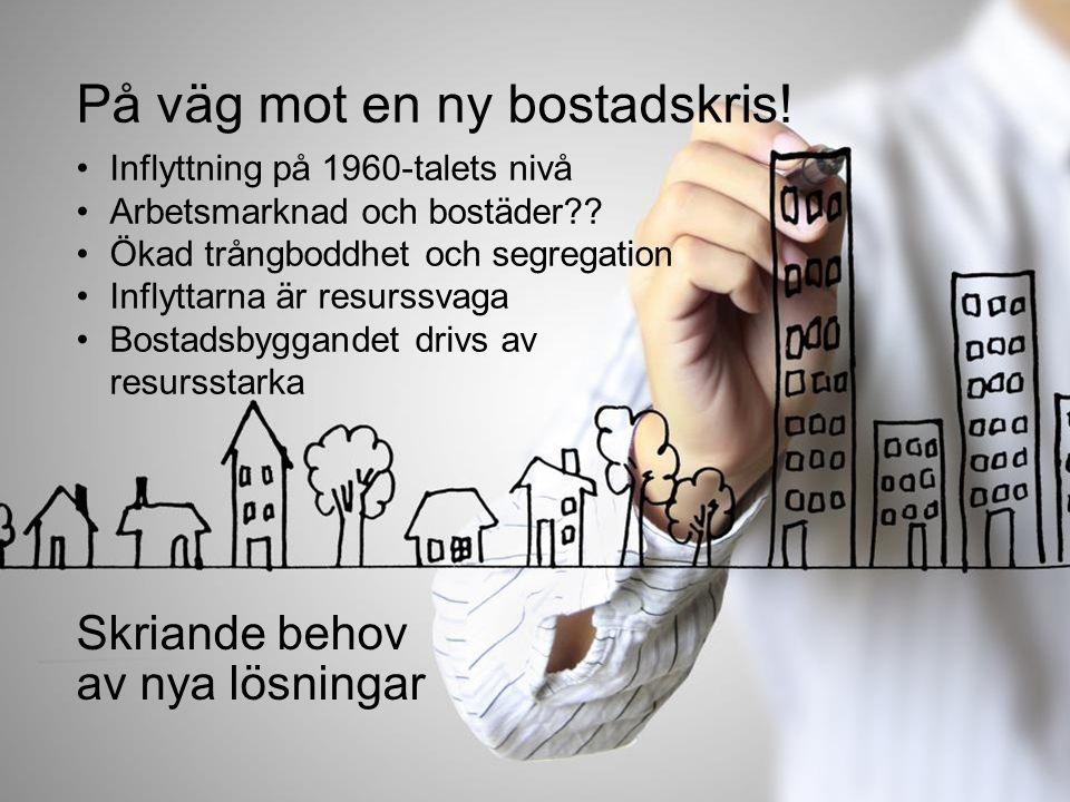 Inflyttning på 1960-talets nivå Arbetsmarknad och bostäder?? Ökad trångboddhet och segregation Inflyttarna är resurssvaga Bostadsbyggandet drivs av re