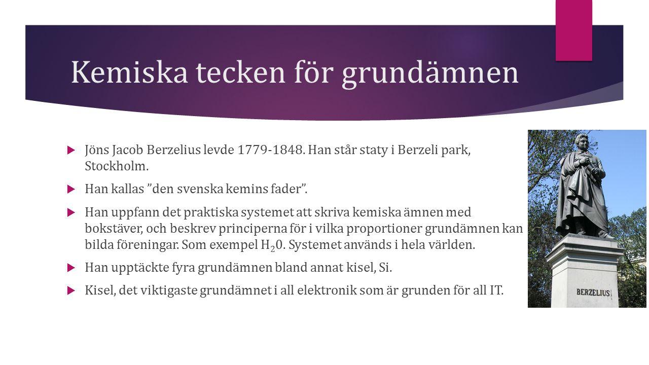 """Kemiska tecken för grundämnen  Jöns Jacob Berzelius levde 1779-1848. Han står staty i Berzeli park, Stockholm.  Han kallas """"den svenska kemins fader"""