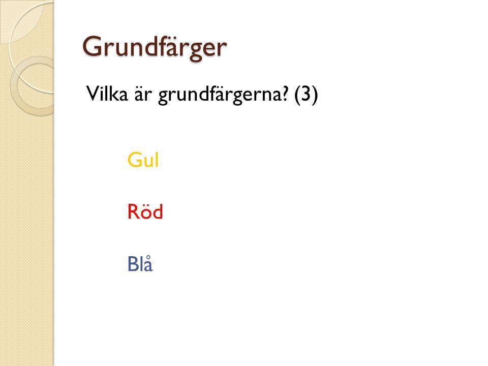 Grundfärger Vilka är grundfärgerna? (3) Gul Röd Blå
