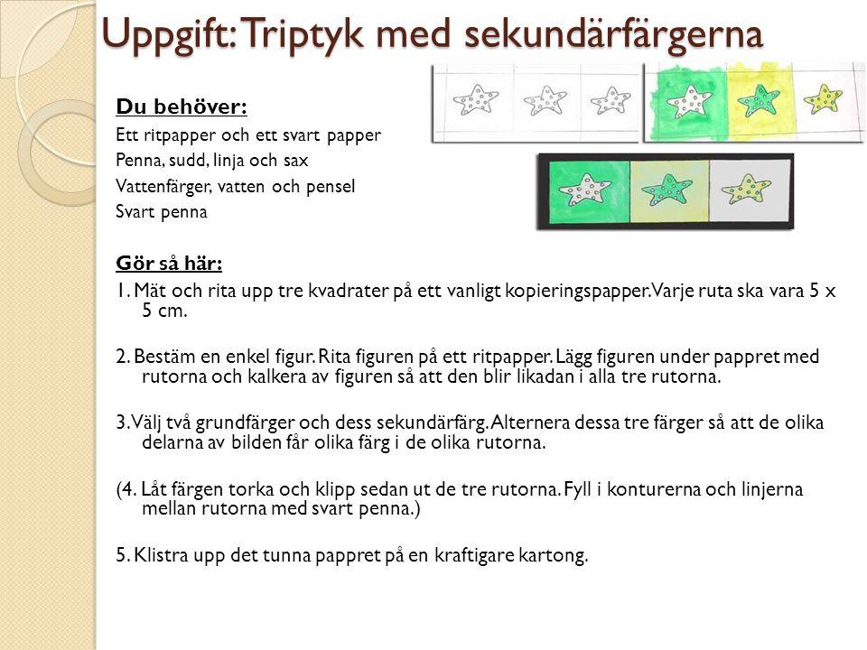 Uppgift: Triptyk med sekundärfärgerna Du behöver: Ett ritpapper och ett svart papper Penna, sudd, linja och sax Vattenfärger, vatten och pensel Svart