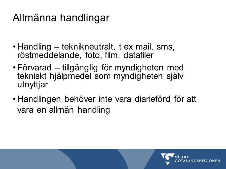 Allmänna handlingar Handling – teknikneutralt, t ex mail, sms, röstmeddelande, foto, film, datafiler Förvarad – tillgänglig för myndigheten med teknis