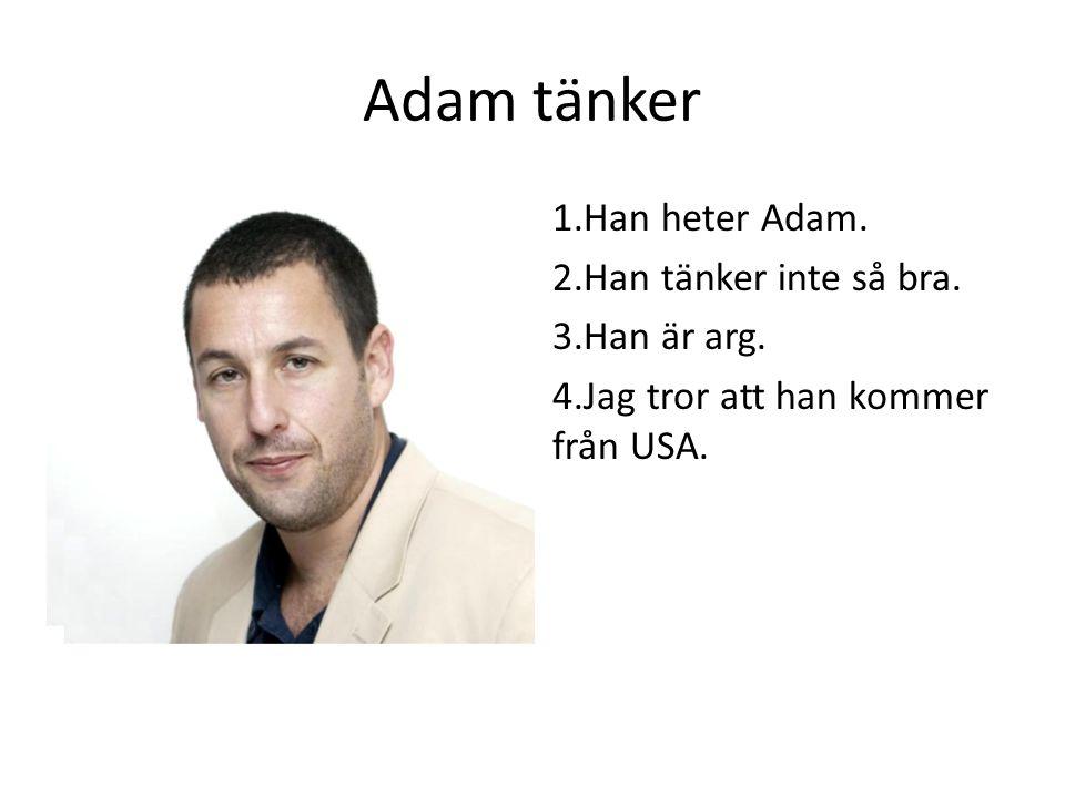 Adam tänker 1.Han heter Adam. 2.Han tänker inte så bra.