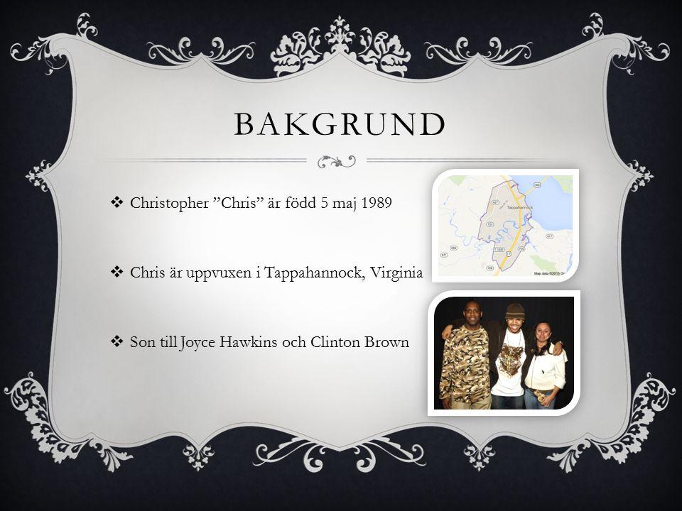 BAKGRUND  Christopher Chris är född 5 maj 1989  Chris är uppvuxen i Tappahannock, Virginia  Son till Joyce Hawkins och Clinton Brown