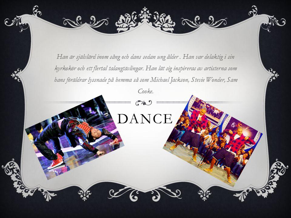 DANCE Han är självlärd inom sång och dans sedan ung ålder.