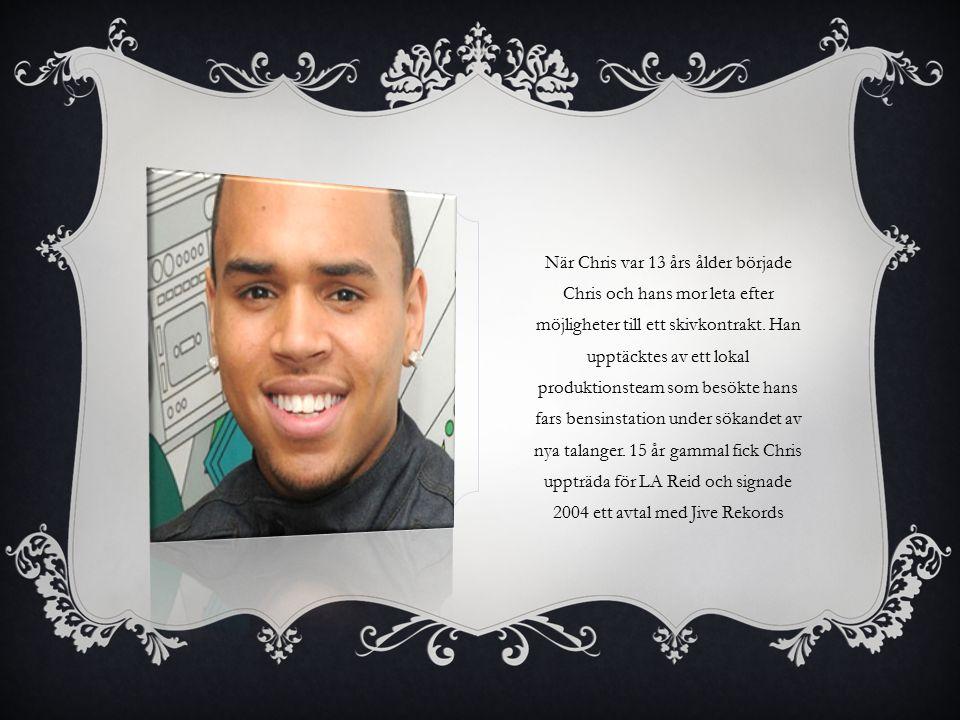 CHRIS BROWN Chris första album heter Chris Brown.