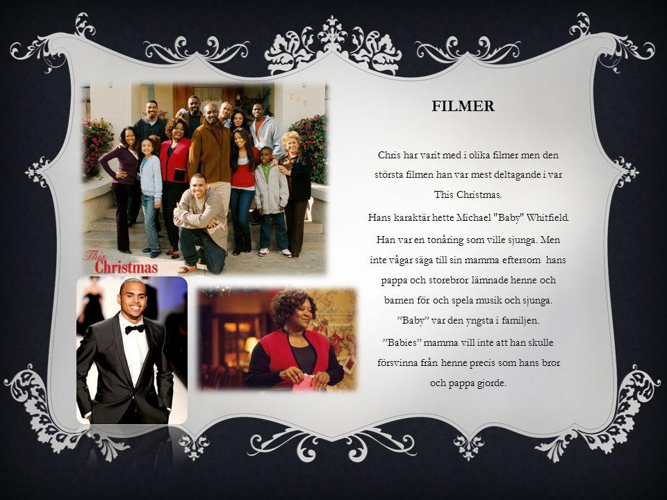 FILMER Chris har varit med i olika filmer men den största filmen han var mest deltagande i var This Christmas.