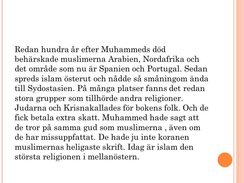 Redan hundra år efter Muhammeds död behärskade muslimerna Arabien, Nordafrika och det område som nu är Spanien och Portugal. Sedan spreds islam österu