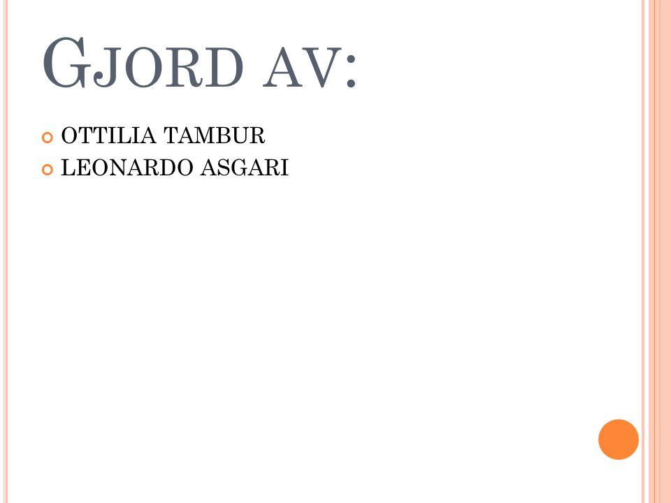 G JORD AV : OTTILIA TAMBUR LEONARDO ASGARI
