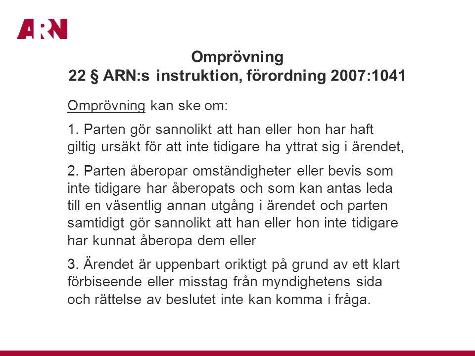 Omprövning 22 § ARN:s instruktion, förordning 2007:1041 Omprövning kan ske om: 1.