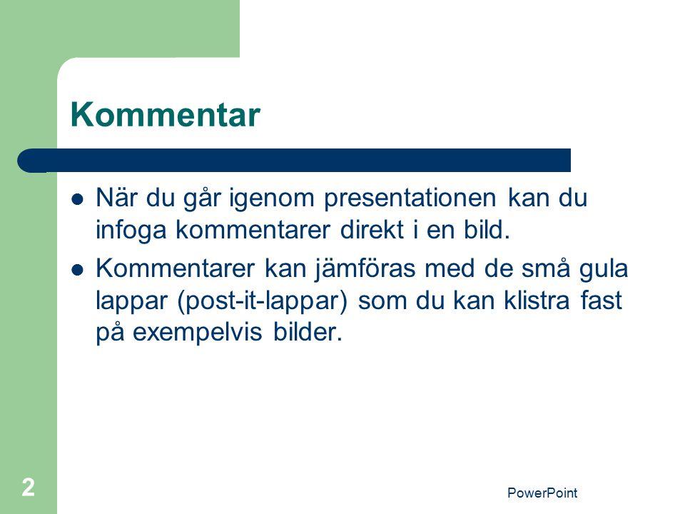 PowerPoint 2 Kommentar När du går igenom presentationen kan du infoga kommentarer direkt i en bild. Kommentarer kan jämföras med de små gula lappar (p