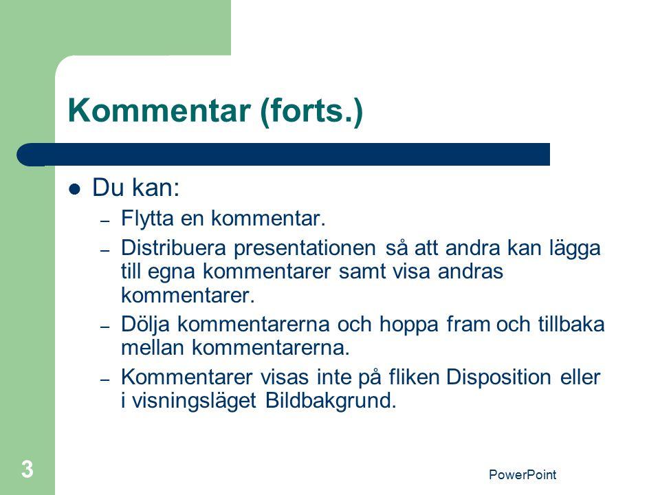 PowerPoint 3 Kommentar (forts.) Du kan: – Flytta en kommentar. – Distribuera presentationen så att andra kan lägga till egna kommentarer samt visa and