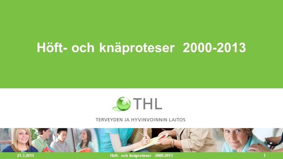 21.3.2015 1 Höft- och knäproteser 2000-2013