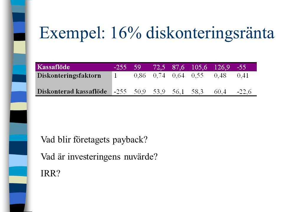 Exempel: 16% diskonteringsränta Vad blir företagets payback? Vad är investeringens nuvärde? IRR?